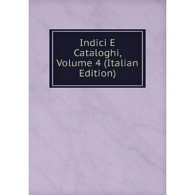 Книга Indici E Cataloghi, Volume 4 (Italian Edition)