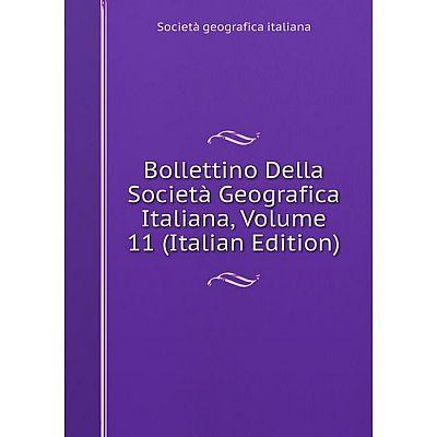 Книга Bollettino Della Società Geografica Italiana, Volume 11 (Italian Edition). Società geografica italiana