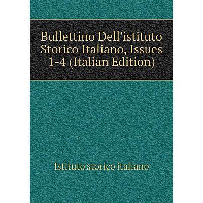 Книга Bullettino Dell'istituto Storico Italiano, Issues 1-4 (Italian Edition). Istituto storico italiano