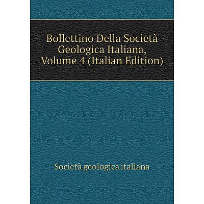 Книга Bollettino Della Società Geologica Italiana, Volume 4 (Italian Edition). Società geologica italiana
