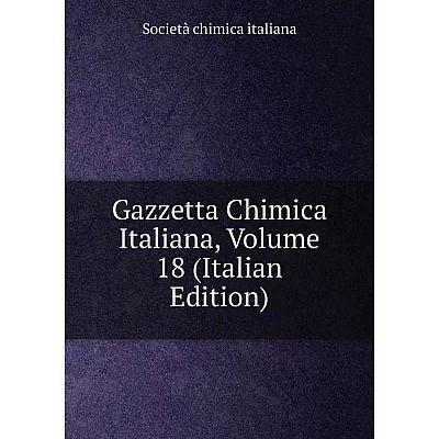 Книга Gazzetta Chimica Italiana, Volume 18 (Italian Edition). Società chimica italiana