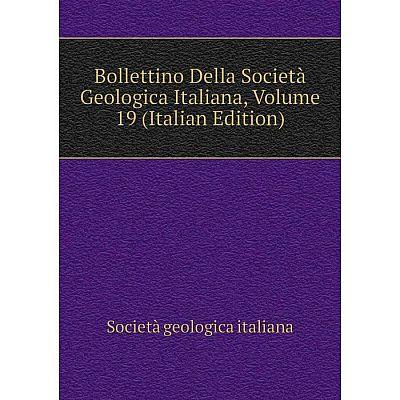 Книга Bollettino Della Società Geologica Italiana, Volume 19 (Italian Edition). Società geologica italiana