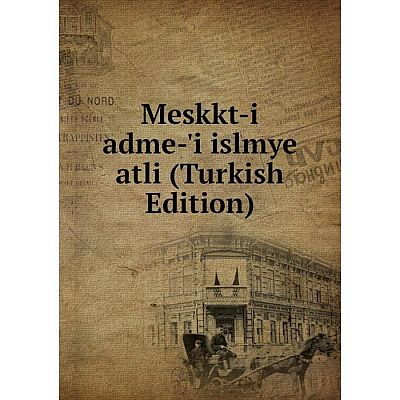Книга Meskkt-i adme-'i islmye atli (Turkish Edition)