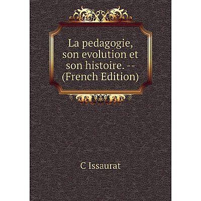 Книга La pedagogie, son evolution et son histoire