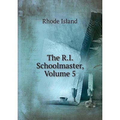 Книга The R.I. Schoolmaster, Volume 5. Rhode Island