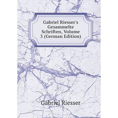 Книга Gabriel Riesser's Gesammelte Schriften, Volume 3 (German Edition). Gabriel Riesser