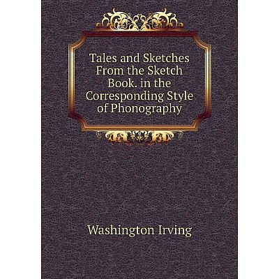 Книга Tales and Sketches From the Sketch Book. in the Corresponding Style of Phonography. Washington Irving