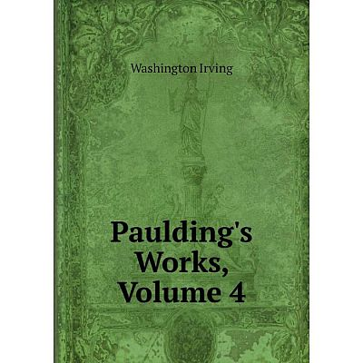 Книга Paulding's Works, Volume 4. Washington Irving