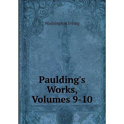 Книга Paulding's Works, Volumes 9-10. Washington Irving
