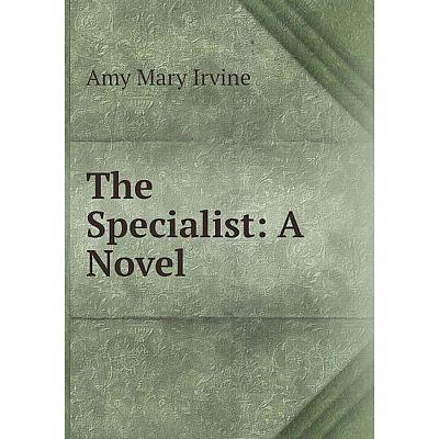 Книга The Specialist: A Novel. Amy Mary Irvine