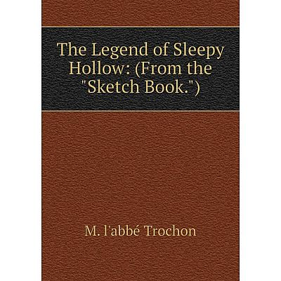 Книга The Legend of Sleepy Hollow: (From the Sketch Book.). M. l'abbé Trochon
