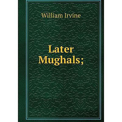 Книга Later Mughals;