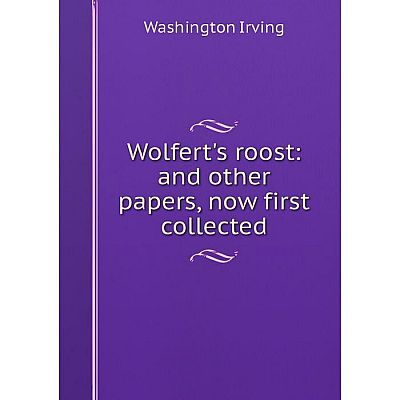 Книга Wolfert's roost: and other papers, now first collected. Washington Irving