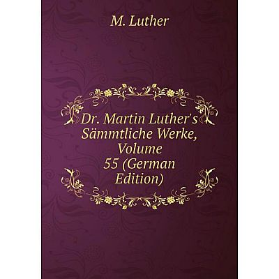 Книга Dr. Martin Luther's Sämmtliche Werke, Volume 55 (German Edition). M. Luther