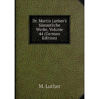 Книга Dr. Martin Luther's Sämmtliche Werke, Volume 44 (German Edition). M. Luther