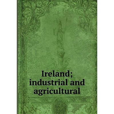 Книга Ireland; industrial and agricultural