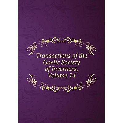 Книга Transactions of the Gaelic Society of Inverness, Volume 14