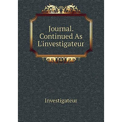 Книга Journal . Continued As L'investigateur