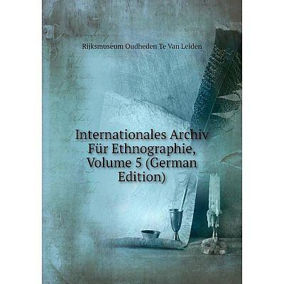 Книга Internationales Archiv Für Ethnographie, Volume 5 (German Edition). Rijksmuseum Oudheden Te Van Leiden