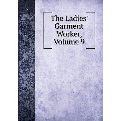Книга The Ladies' Garment Worker, Volume 9