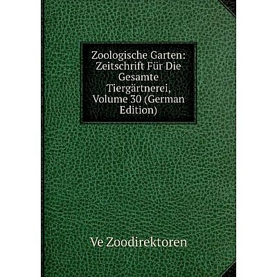 Книга Zoologische Garten: Zeitschrift Für Die Gesamte Tiergärtnerei, Volume 30 (German Edition). Ve Zoodirektoren