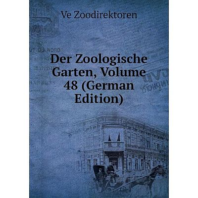 Книга Der Zoologische Garten, Volume 48 (German Edition). Ve Zoodirektoren