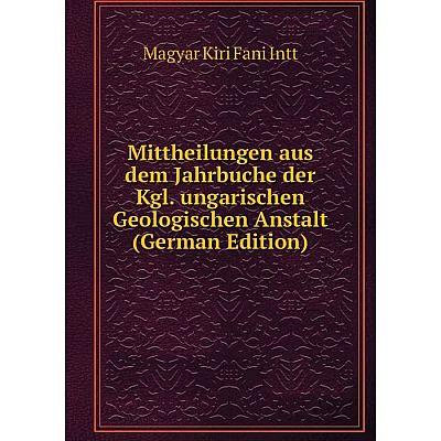 Книга Mittheilungen aus dem Jahrbuche der Kgl ungarischen Geologischen Anstalt