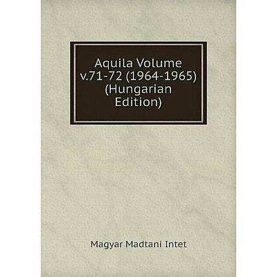 Книга Aquila Volume v.71-72 (1964-1965) (Hungarian Edition). Magyar Madtani Intet