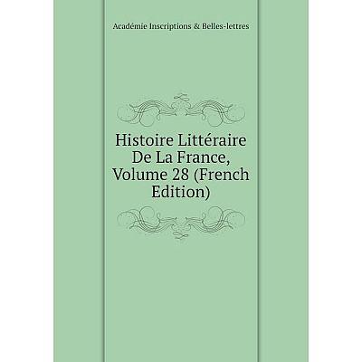 Книга Histoire Littéraire De La France, Volume 28 (French Edition). Académie Inscriptions & Belles-lettres