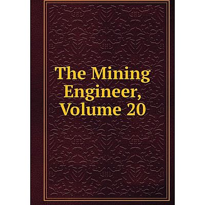 Книга The Mining Engineer, Volume 20