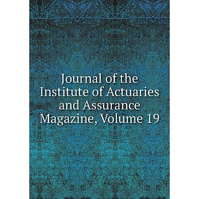 Книга Journal of the Institute of Actuaries and Assurance Magazine, Volume 19