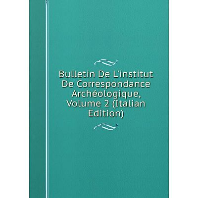 Книга Bulletin De L'institut De Correspondance Archéologique, Volume 2 (Italian Edition)