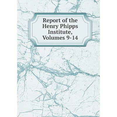Книга Report of the Henry Phipps Institute, Volumes 9-14