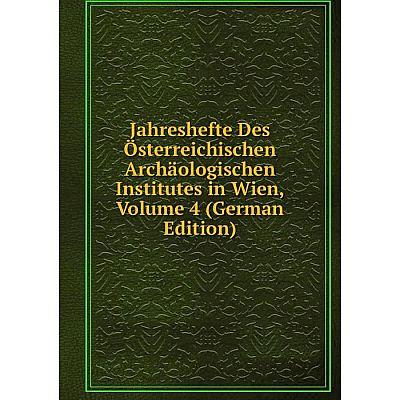 Книга Jahreshefte Des Österreichischen Archäologischen Institutes in Wien, Volume 4 (German Edition)