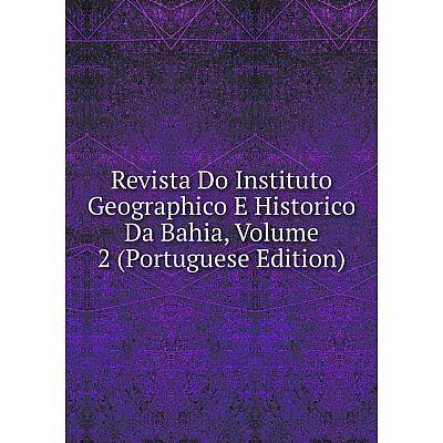Книга Revista Do Instituto Geographico E Historico Da Bahia, Volume 2 (Portuguese Edition)