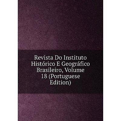 Книга Revista Do Instituto Histórico E Geográfico Brasileiro, Volume 18 (Portuguese Edition)