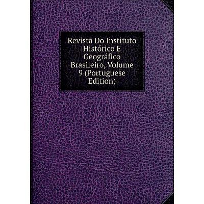 Книга Revista Do Instituto Histórico E Geográfico Brasileiro, Volume 9 (Portuguese Edition)