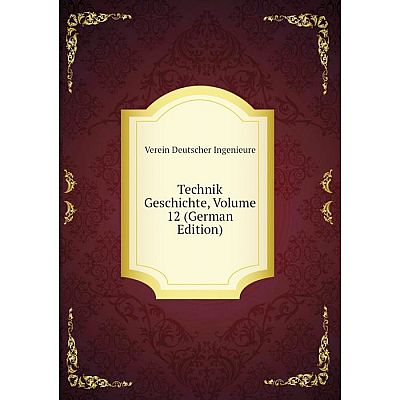 Книга Technik Geschichte, Volume 12 (German Edition). Verein Deutscher Ingenieure