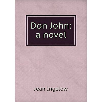 Книга Don John: a novel. Ingelow Jean