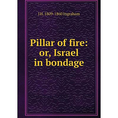 Книга Pillar of fire: or, Israel in bondage. J H. 1809-1860 Ingraham