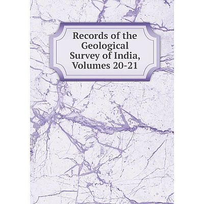 Книга Records of the Geological Survey of India, Volumes 20-21