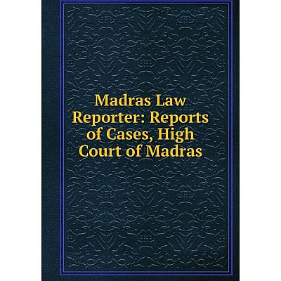 Книга Madras Law Reporter: Reports of Cases, High Court of Madras