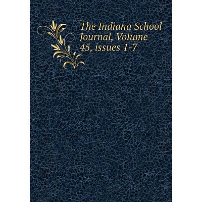 Книга The Indiana School Journal, Volume 45, issues 1-7