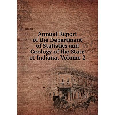 Книга Annual Report of the Department of Statistics and Geology of the State of Indiana, Volume 2