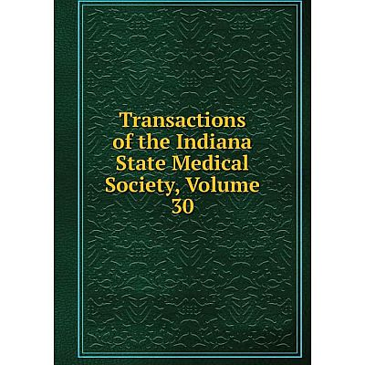 Книга Transactions of the Indiana State Medical Society, Volume 30