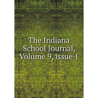 Книга The Indiana School Journal, Volume 9, issue 1