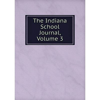 Книга The Indiana School Journal, Volume 3