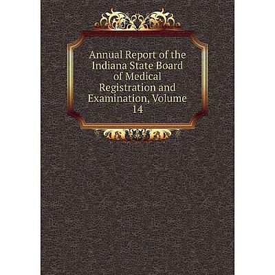 Книга Annual Report of the Indiana State Board of Medical Registration and Examination, Volume 14