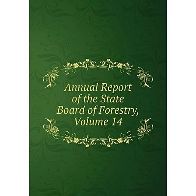 Книга Annual Report of the State Board of Forestry, Volume 14