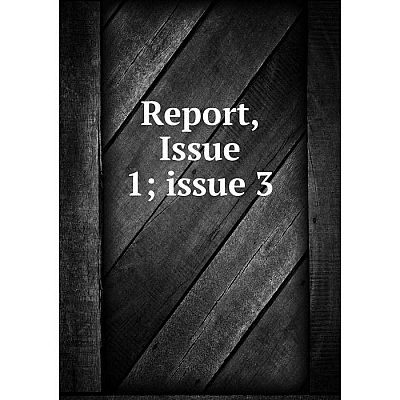 Книга Report, Issue 1; issue 3
